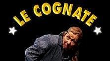 """Tremate, al Puccini tornano """"Le cognate"""""""