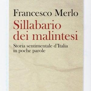 """Le parole che fanno e disfano la storia d'Italia nel """"Sillabario dei malintesi"""" di Francesco Merlo"""