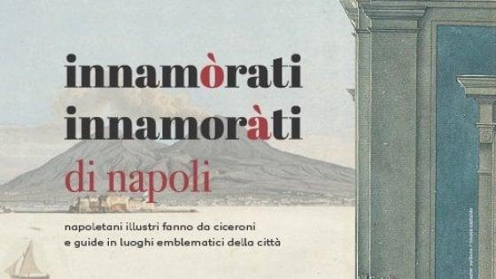 """""""Innamorati di Napoli"""", itinerari speciali con cinquanta """"ciceroni illustri"""""""