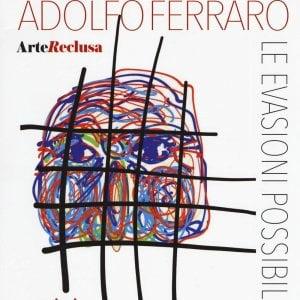 """Creatività e salute mentale, Adolfo Ferraro presenta il libro """"Arte reclusa"""""""