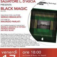 """Salvatore D'Ascia presenta """"Black Magic"""" al Bellini"""