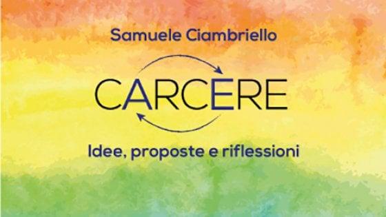 """""""Carcere. Idee, proposte e riflessioni"""" di Samuele Ciambriello"""