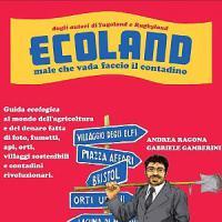 """""""Ecoland - Male che vada faccio il contadino"""" un libro per capire che un altro mondo è..."""
