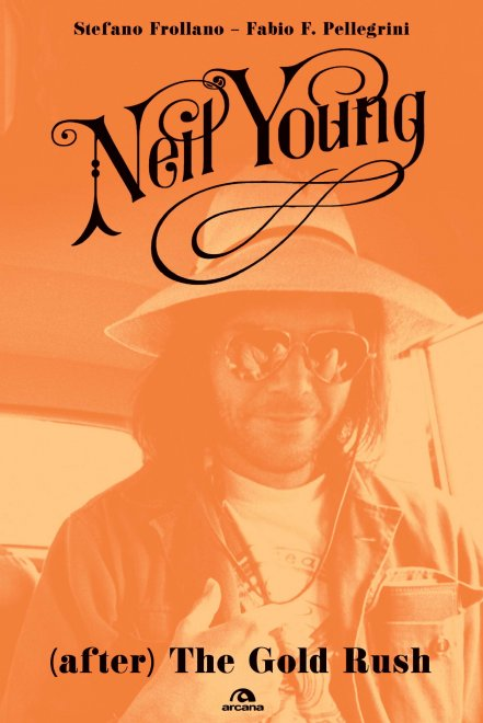 """(after) The Gold Rush"", la terra promessa del rock di Neil Young"