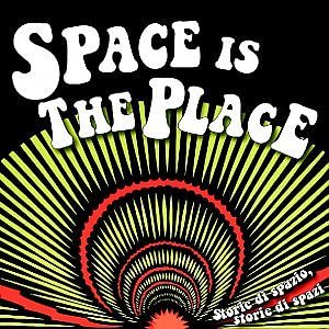 Space Is The Place, guida galattica per autostoppisti musicali