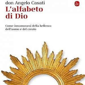 """L'""""alfabeto"""" di don Angelo Casati: """"Stai in ascolto del tuo pozzo. Lì troverai Dio"""""""