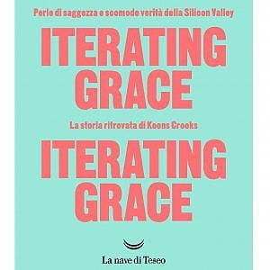 """Sbarca in Italia """"Iterating Grace"""", il caso editoriale che mette a nudo la Silicon Valley"""
