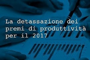 Premi di produttività, il Fisco diventa più leggero: fino a 3mila euro tassati al 10%
