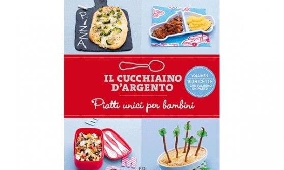 Cento ricette che valgono un pasto: soluzioni fantasiose per bambini (e non solo)