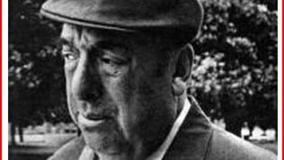 Pablo Neruda, i nuovi esami smentiscono le carte ufficiali: