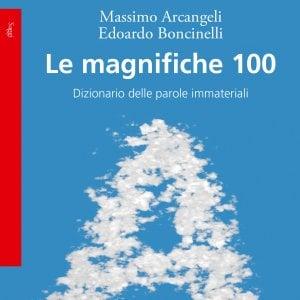 """""""Le magnifiche 100"""", ovvero le parole """"immateriali"""" che danno senso alla vita"""