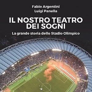 """""""Il nostro teatro dei sogni"""", lo stadio Olimpico raccontato in un libro"""