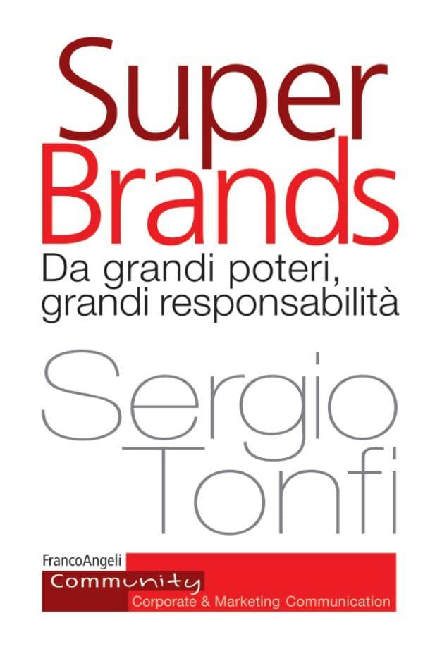 """Il libro """"Super Brands. Da grandi poteri, grandi responsabilità"""" di Sergio Tonfi (edito da Franco Angeli)"""