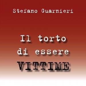 """""""Il torto di essere vittime"""", libro-denuncia di Stefano Guarnieri"""