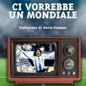 """Calcio, ecco il libro: """"Ci vorrebbe un Mondiale"""""""