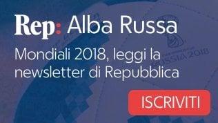 """I mondiali in una newsletterScopri """"Alba Russa"""": tutti i giorni con le firme di Repubblica"""