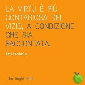 La virtù è più contagiosa del vizio, a condizione che venga raccontata (Aristotele)
