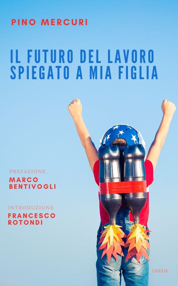 """Il Libro """"Il futuro del lavoro spiegato a mia figlia"""" di Pino Mercuri (Licosia Editore)"""
