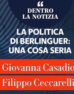 """Casadio e Ceccarelli: """"La politica di Berlinguer, una cosa seria"""""""