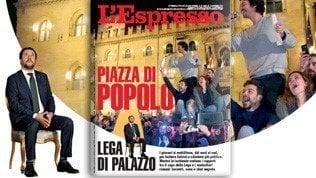"""""""Piazza di popolo e Lega di Palazzo"""": il nuovo Espresso"""