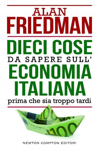 Alan Friedman, 10 cose da sapere sull'economia italiana prima che sia troppo tardi