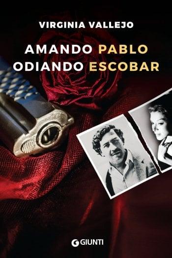La vera storia dell'amante del narcotrafficante gentiluomo: Amando Pablo, odiando Escobar