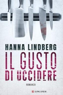 L'ultimo thriller di Hanna Lindberg, Il gusto di uccidere, pubblicato da Longanesi