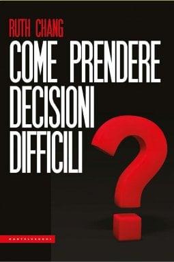 La copertina del libro Come prendere decisioni difficili edito da Castelvecchi Editore