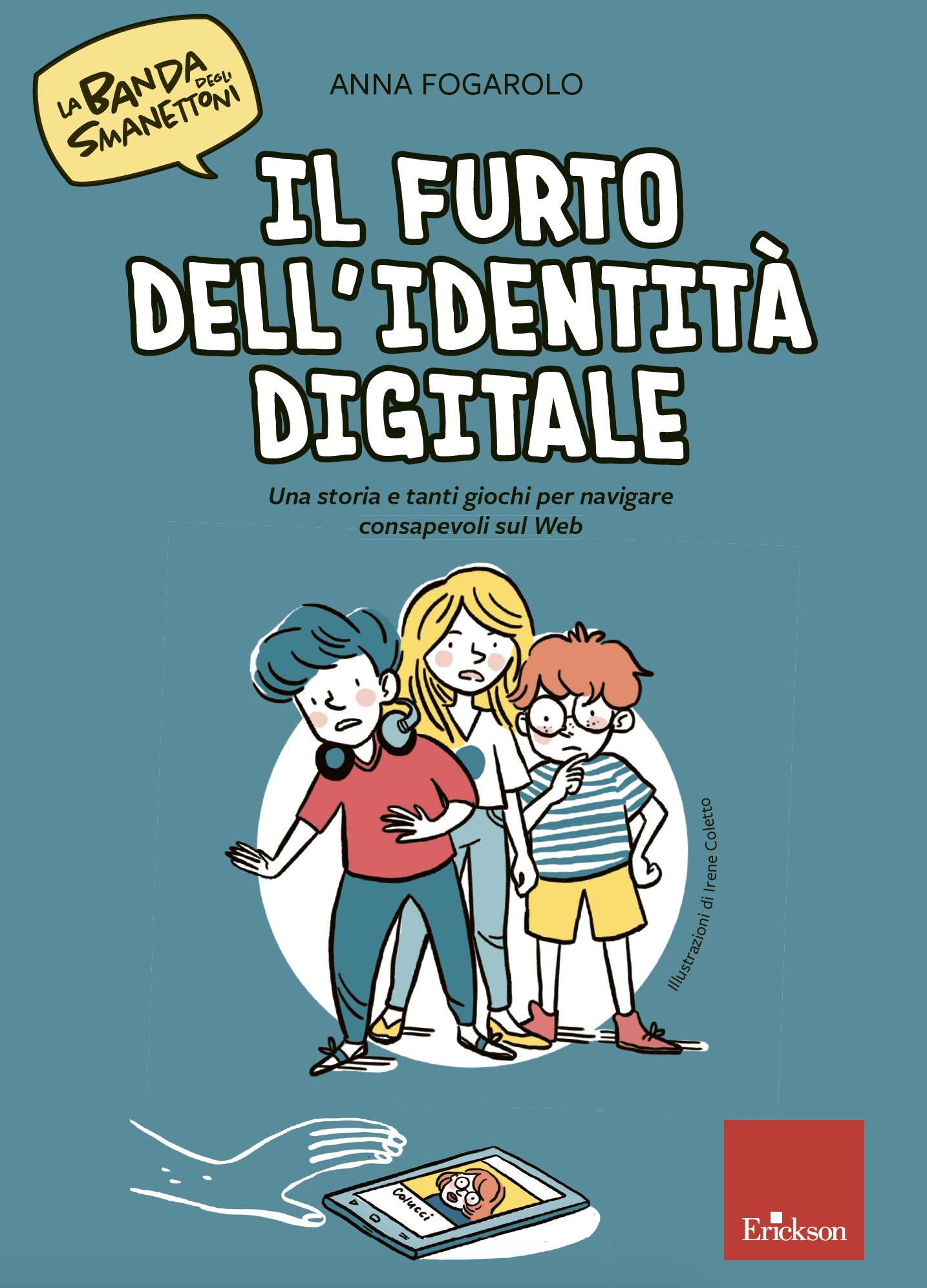 IL LIBRO In occasione del Safer Internet Day 2020, Erickson propone il libro/gioco di Anna Fogarolo. Una storia divertente, fatta di giochi ed enigmi, per promuovere un uso consapevole del Web e dei Social Network