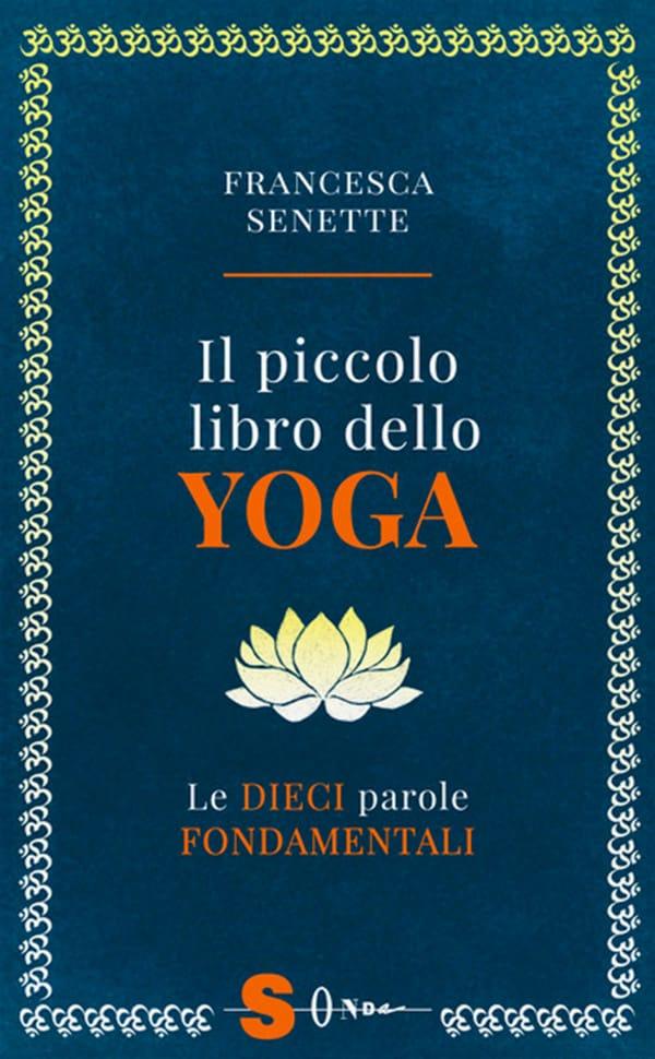 Il piccolo libro dello yoga. Le dieci parole chiave. 128 pagine, 14 euro rilegato con soft touch e lamina d'oro