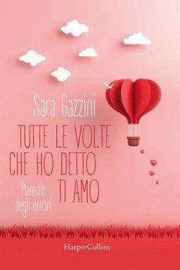 Tutte le volte che ho detto ti amo, di Sara Gazzini, HarperCollins