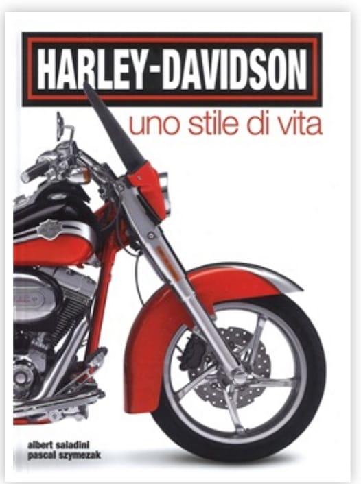 Libro Harley Davidson. Uno stile di vita. Albert Saladini, Pascal Szymezak, Feltrinelli