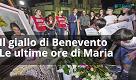 Il giallo di Benevento, le ultime ore di Maria