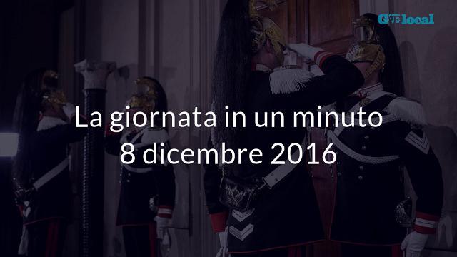 La giornata in un minuto, 8 dicembre 2016