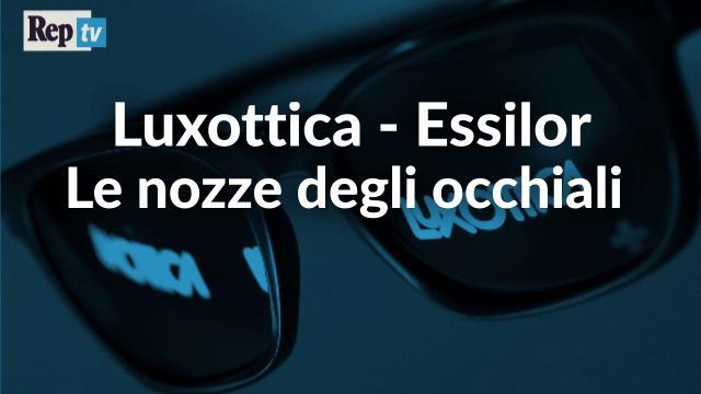 Luxottica - Essilor, le nozze degli occhiali