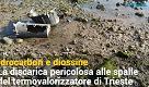 Discarica sul mare a Trieste: liquami tossici nelll'area inquinata di via Errera