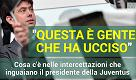 """L'intercettazione che inguaia Andrea Agnelli, presidente della Juventus: """"Questa è gente che ha ucciso"""""""