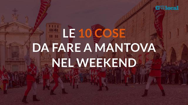 Le 10 cose da fare nel weekend a Mantova e provincia