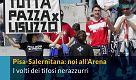 Pisa-Salernitana: i tifosi allo stadio. Vi riconoscete?