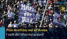 Pisa-Avellino: i tifosi nerazzurri all'Arena. Vi riconoscete?