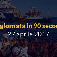La giornata in 90 secondi, 27 aprile 2017