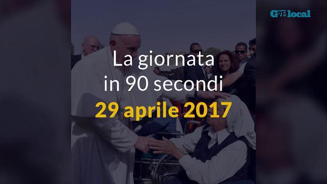 La giornata in un minuto, 29 aprile 2017