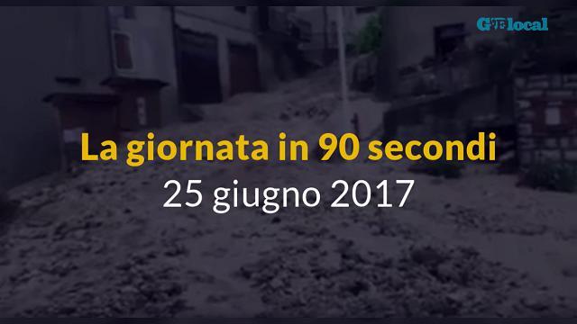 La giornata in 90 secondi, 25 giugno 2017