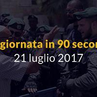 La giornata in 90 secondi, 21 luglio 2017