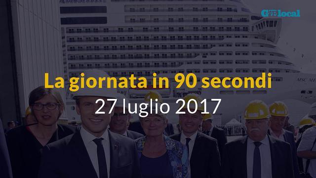 La giornata in 90 secondi, 27 luglio 2017