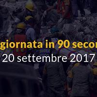 La giornata in 90 secondi, 20 settembre 2017