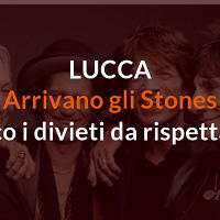Lucca, concerto dei Rolling Stones: tutti i divieti