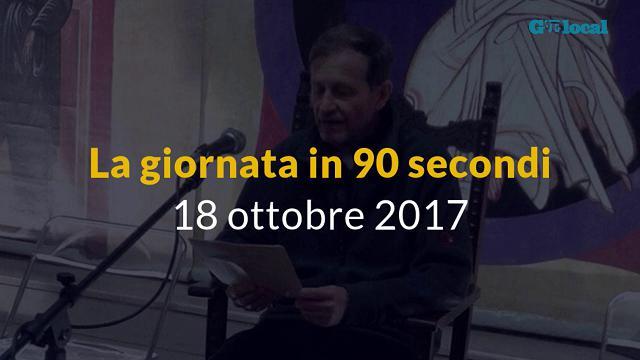 La giornata in 90 secondi, 18 ottobre 2017