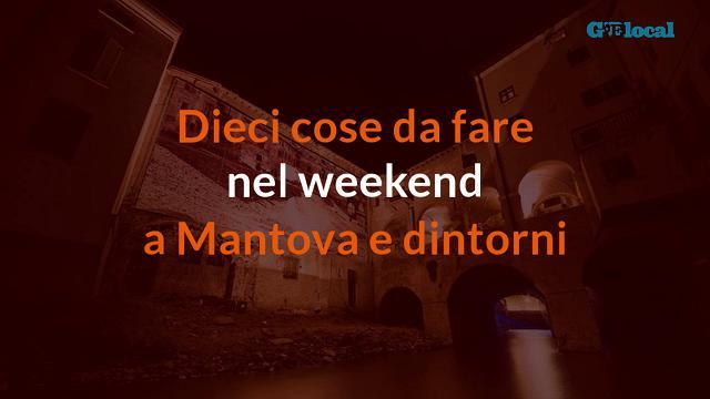 Deci cose da fare nel weekend a Mantova e dintorni