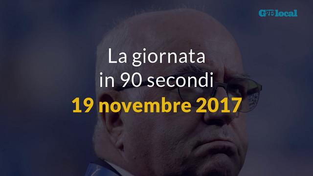 La giornata in 90 secondi, 19 novembre 2017